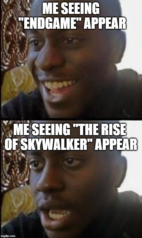 "Disappointed Black Guy | ME SEEING ""ENDGAME"" APPEAR ME SEEING ""THE RISE OF SKYWALKER"" APPEAR 