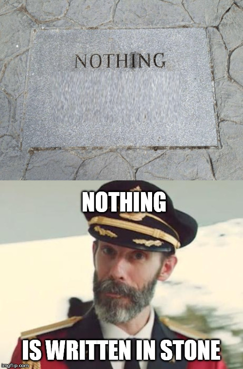 NOTHING IS WRITTEN IN STONE | image tagged in captain obvious | made w/ Imgflip meme maker