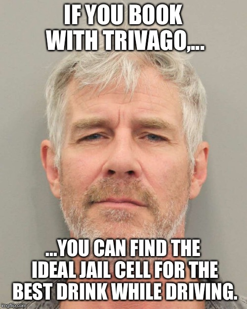 Trivago DWI | IF YOU BOOK WITH TRIVAGO,... ...YOU CAN FIND THE IDEAL JAIL CELL FOR THE BEST DRINK WHILE DRIVING. | image tagged in trivago guy,memes,drunk,driving,jail,tv | made w/ Imgflip meme maker