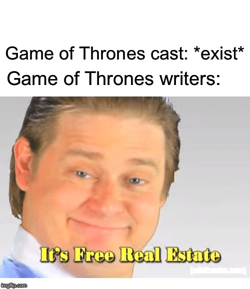 Brace yourselves, April 14th sees the start of the last season of GOT | Game of Thrones cast: *exist* Game of Thrones writers: | image tagged in it's free real estate,game of thrones,characters,one does not simply,avoid,death | made w/ Imgflip meme maker