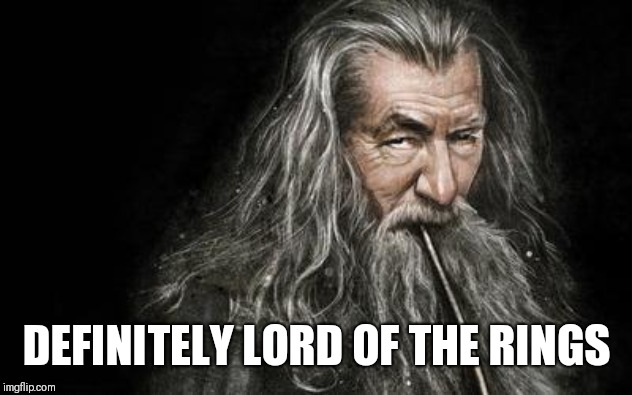 Clever Gandalf | DEFINITELY LORD OF THE RINGS | image tagged in clever gandalf | made w/ Imgflip meme maker