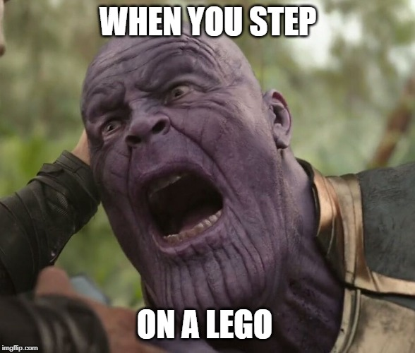 Thanos Feels the Pain | WHEN YOU STEP ON A LEGO | image tagged in thanos,avengers infinity war,scream,2019,lego,avengers | made w/ Imgflip meme maker