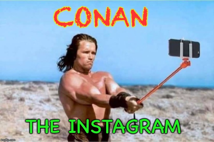 Conan selfie |  CONAN; THE INSTAGRAM | image tagged in conan the barbarian,selfie,instagram,arnold schwarzenegger,funny memes | made w/ Imgflip meme maker