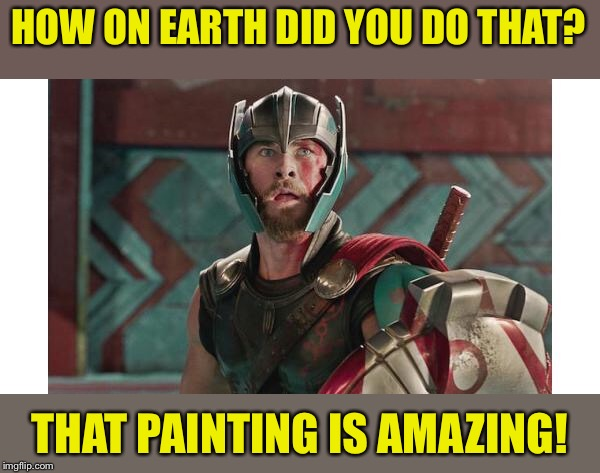 HOW ON EARTH DID YOU DO THAT? THAT PAINTING IS AMAZING! | made w/ Imgflip meme maker