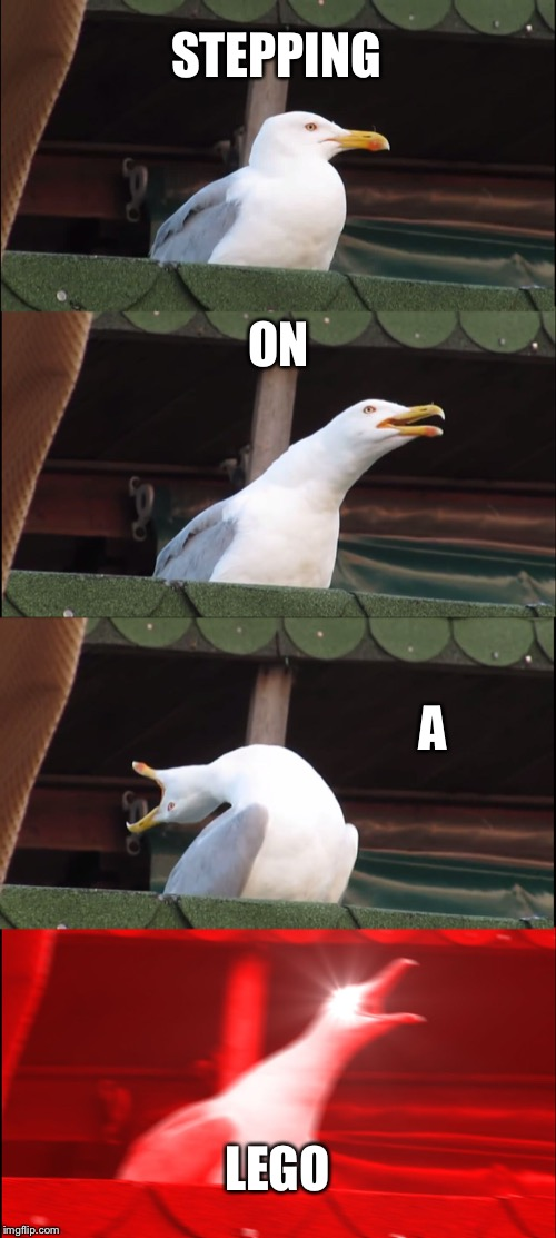 Inhaling Seagull Meme | STEPPING ON A LEGO | image tagged in memes,inhaling seagull | made w/ Imgflip meme maker