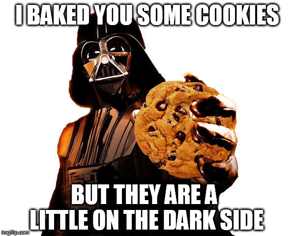 I BAKED YOU SOME COOKIES BUT THEY ARE A LITTLE ON THE DARK SIDE | made w/ Imgflip meme maker