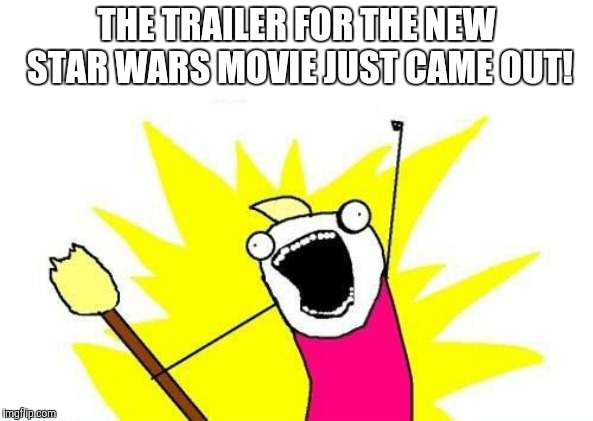 YEAH, BOOIIIIIIII!!! |  THE TRAILER FOR THE NEW STAR WARS MOVIE JUST CAME OUT! | image tagged in memes,excited,star wars,disney star wars,star wars 9,star wars rise of skywalker | made w/ Imgflip meme maker