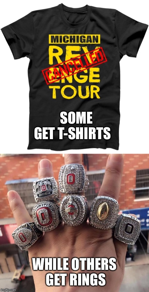 OH-IO | SOME GET T-SHIRTS WHILE OTHERS GET RINGS | image tagged in ohio state | made w/ Imgflip meme maker