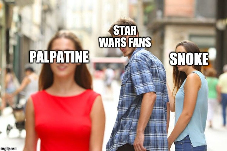 Star wars fans reaction to Palpatine's return | PALPATINE STAR WARS FANS SNOKE | image tagged in memes,distracted boyfriend,star wars,the rise of skywalker,palpatine | made w/ Imgflip meme maker