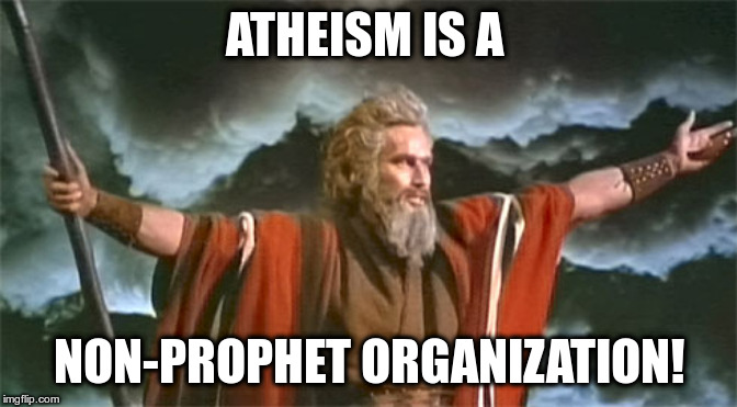So sayeth you! | ATHEISM IS A NON-PROPHET ORGANIZATION! | image tagged in prophet,puns,humor,silliness,atheism | made w/ Imgflip meme maker