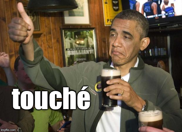 Obama beer | touché | image tagged in obama beer | made w/ Imgflip meme maker