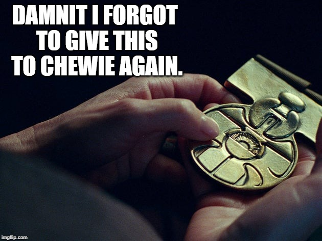 The Forgetful Leia | DAMNIT I FORGOT TO GIVE THIS TO CHEWIE AGAIN. | image tagged in star wars,episode 9,episode ix,the rise of skywalker | made w/ Imgflip meme maker