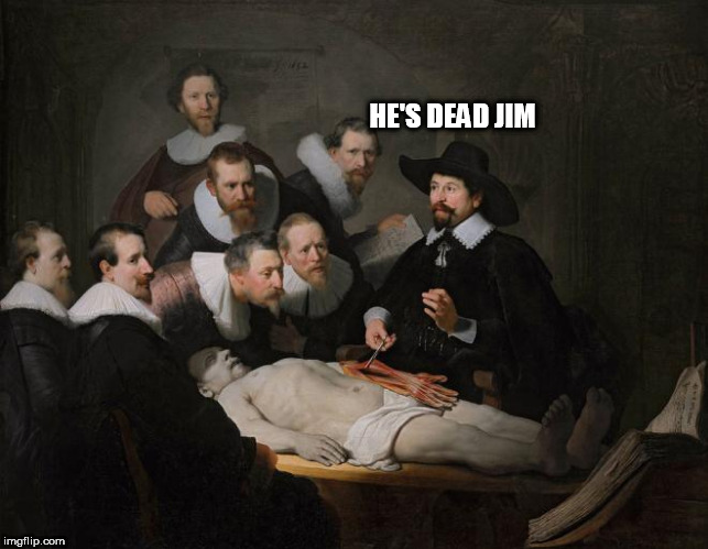 Jim | HE'S DEAD JIM | image tagged in jim | made w/ Imgflip meme maker