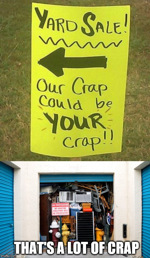 I Have Enough Crap Thanks, I Don't Need Yours. | THAT'S A LOT OF CRAP | image tagged in memes,crap,yard sale | made w/ Imgflip meme maker