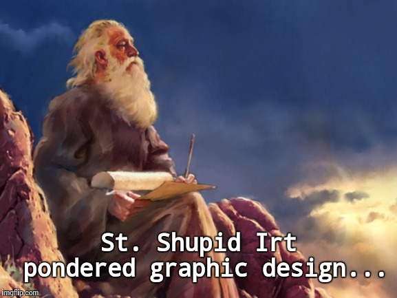 St. Shupid Irt pondered graphic design... | image tagged in prophet | made w/ Imgflip meme maker