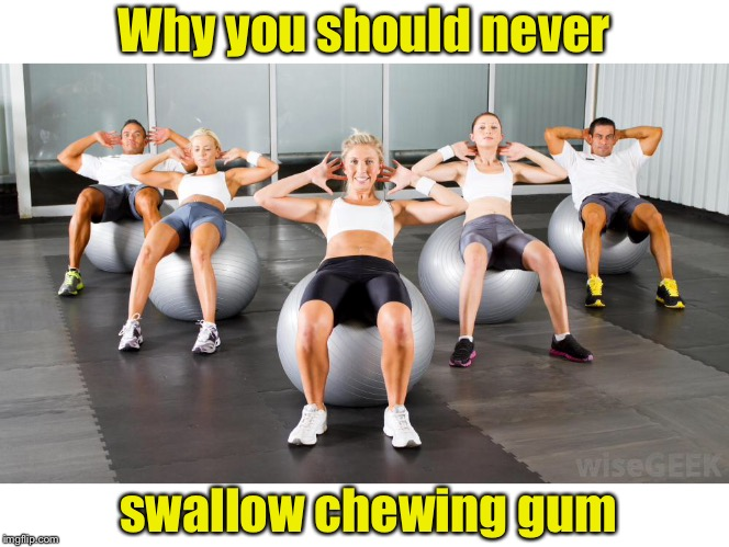 Don't swallow your gum! |  Why you should never; swallow chewing gum | image tagged in memes,bubble gum | made w/ Imgflip meme maker