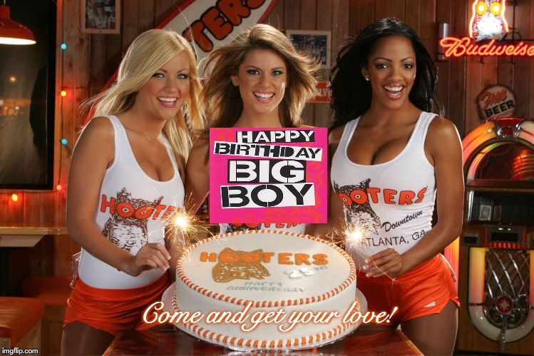 One HOT Birthday Present From Hooters! | Come and get your love! | image tagged in happy birthday,hooters girls,sexy women,cake | made w/ Imgflip meme maker