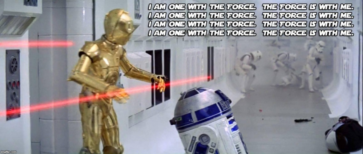 I am one with the Force! | image tagged in i am one with the force,star wars,c-3po,r2-d2,tantive iv | made w/ Imgflip meme maker