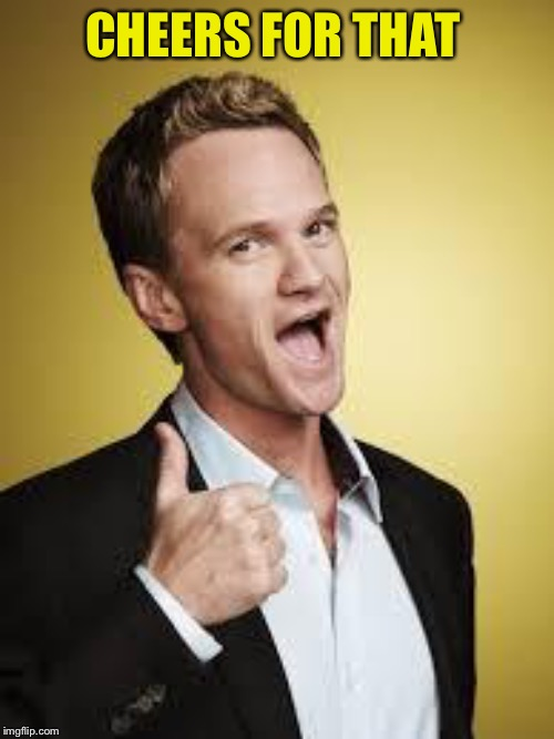barney awesome | CHEERS FOR THAT | image tagged in barney awesome | made w/ Imgflip meme maker