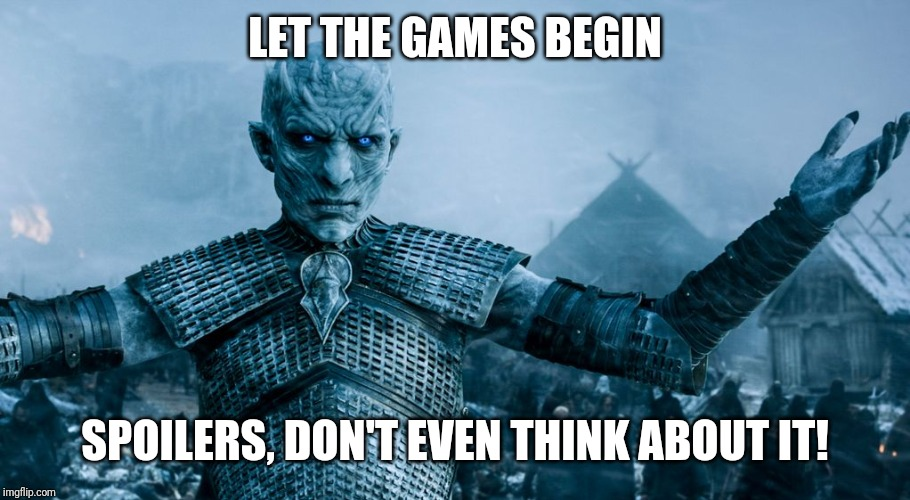 Game of Thrones Night King | LET THE GAMES BEGIN SPOILERS, DON'T EVEN THINK ABOUT IT! | image tagged in game of thrones night king | made w/ Imgflip meme maker
