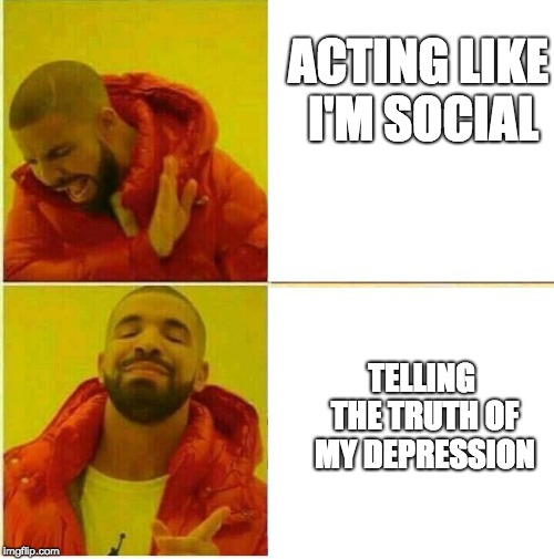 ACTING LIKE I'M SOCIAL TELLING THE TRUTH OF MY DEPRESSION | image tagged in drake nod | made w/ Imgflip meme maker