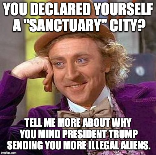 "Once again, hypocrisy is the defining characteristic of liberals. | YOU DECLARED YOURSELF A ""SANCTUARY"" CITY? TELL ME MORE ABOUT WHY YOU MIND PRESIDENT TRUMP SENDING YOU MORE ILLEGAL ALIENS. 