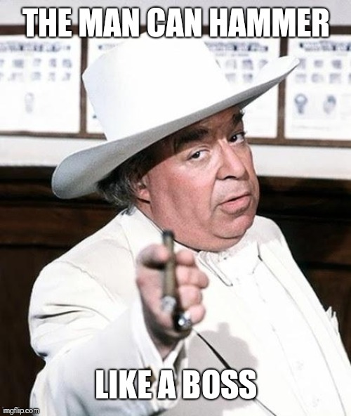 like a boss | THE MAN CAN HAMMER LIKE A BOSS | image tagged in like a boss | made w/ Imgflip meme maker
