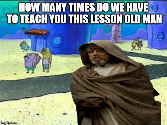 HOW MANY TIMES DO WE HAVE TO TEACH YOU THIS LESSON OLD MAN | made w/ Imgflip meme maker