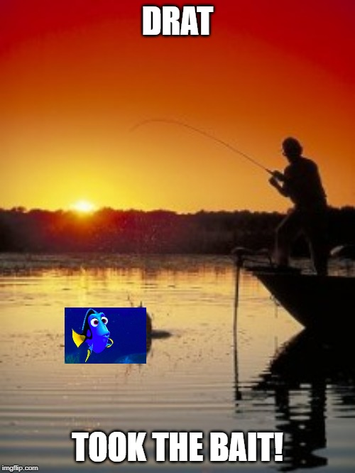 Get It? | DRAT TOOK THE BAIT! | image tagged in fishing,puns | made w/ Imgflip meme maker