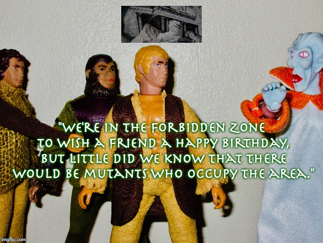 "Happy Birthday from the Planet of the Apes 2! | ""We're in the Forbidden Zone to wish a friend a Happy Birthday, but little did we know that there would be mutants who occupy the area."" 