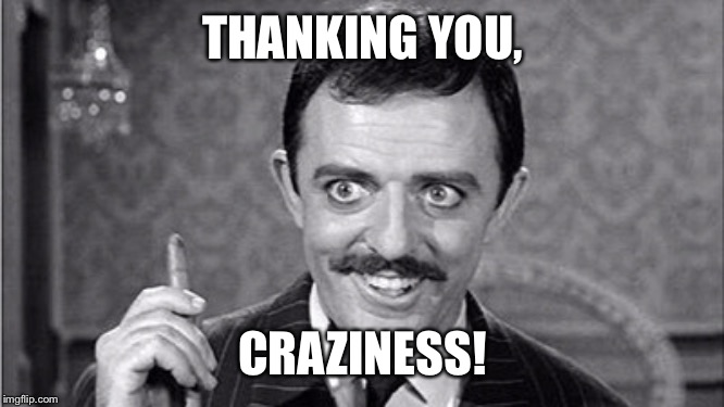 THANKING YOU, CRAZINESS! | made w/ Imgflip meme maker