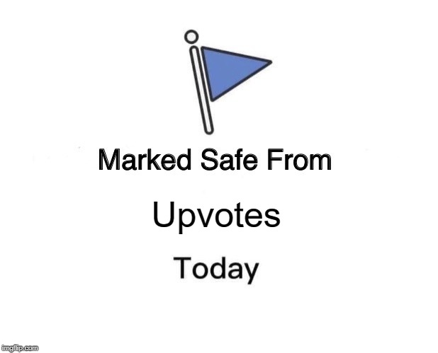 Marked Safe From Meme | Upvotes | image tagged in memes,marked safe from | made w/ Imgflip meme maker