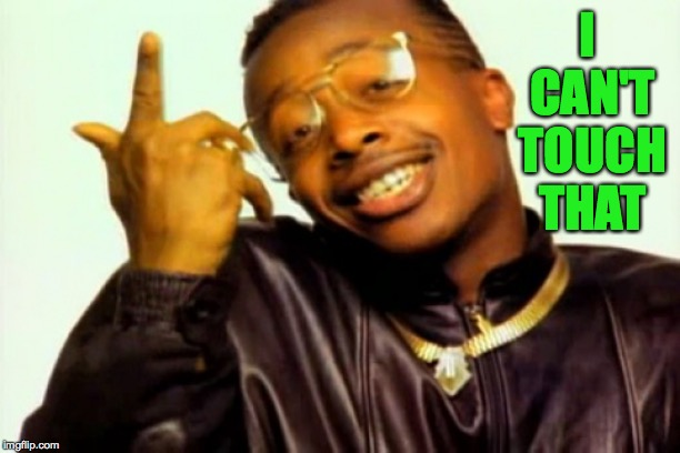 mc hammer | I CAN'T TOUCH THAT | image tagged in mc hammer | made w/ Imgflip meme maker