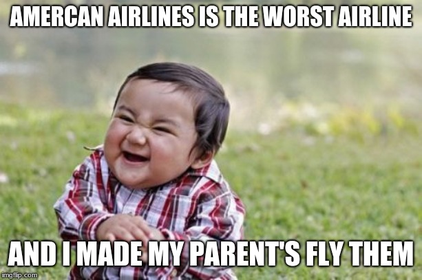 Evil Toddler Meme | AMERCAN AIRLINES IS THE WORST AIRLINE AND I MADE MY PARENT'S FLY THEM | image tagged in memes,evil toddler | made w/ Imgflip meme maker