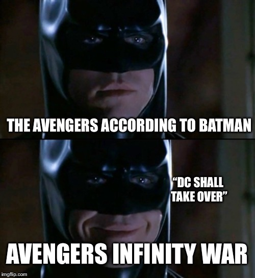 "Batman Smiles | THE AVENGERS ACCORDING TO BATMAN AVENGERS INFINITY WAR ""DC SHALL TAKE OVER"" 