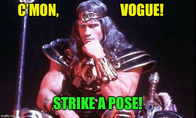 Conan | C'MON,                       VOGUE! STRIKE A POSE! | image tagged in conan | made w/ Imgflip meme maker