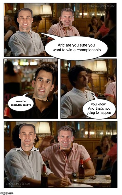 the Misadventures of the Stewart-Haas boys | Aric are you sure you want to win a championship Kevin I'm absolutely positive you know Aric  that's not going to happen | image tagged in memes,znmd | made w/ Imgflip meme maker