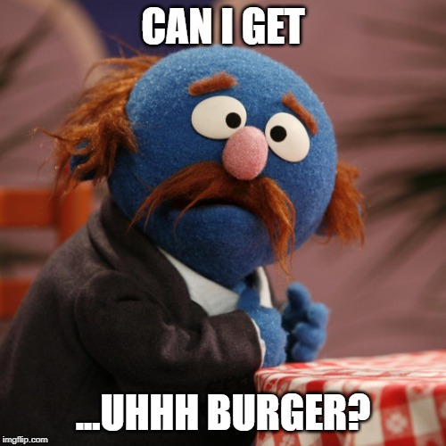 CAN I GET ...UHHH BURGER? | image tagged in sesame street mr johnson | made w/ Imgflip meme maker