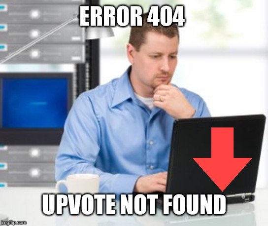 Error 404 Meme |  ERROR 404; UPVOTE NOT FOUND | image tagged in memes,error 404 | made w/ Imgflip meme maker