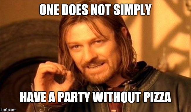 ONE DOES NOT SIMPLY HAVE A PARTY WITHOUT PIZZA | image tagged in memes,one does not simply | made w/ Imgflip meme maker