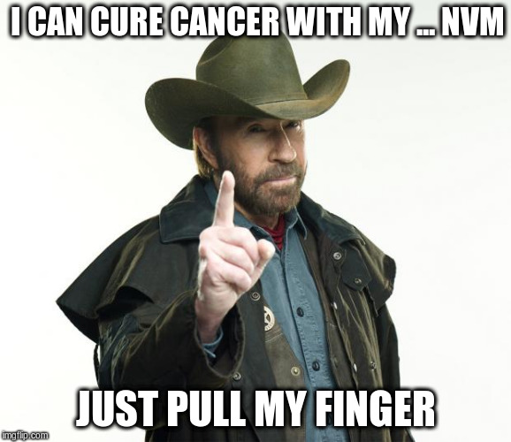 Chuck Norris Finger Meme | I CAN CURE CANCER WITH MY ... NVM JUST PULL MY FINGER | image tagged in memes,chuck norris finger,chuck norris | made w/ Imgflip meme maker