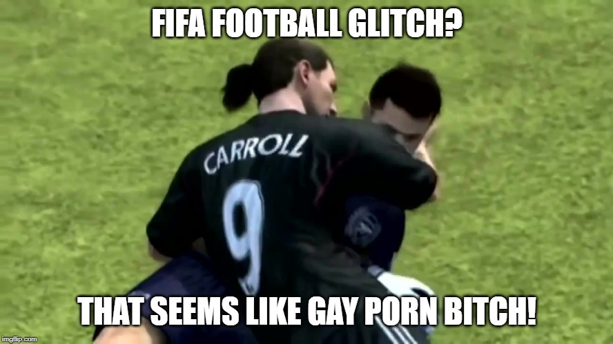 This is why kids shouldn't play video games. Glitch Week (April 8-14, a Blaze_the_Blaziken and FlamingKnuckles66 event) | FIFA FOOTBALL GLITCH? THAT SEEMS LIKE GAY PORN B**CH! | image tagged in memes,funny,glitch week,blaze the blaziken,unsettled tom,bad luck brian | made w/ Imgflip meme maker