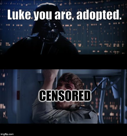 Star Wars No Meme | Luke you are, adopted. CENSORED | image tagged in memes,star wars no | made w/ Imgflip meme maker