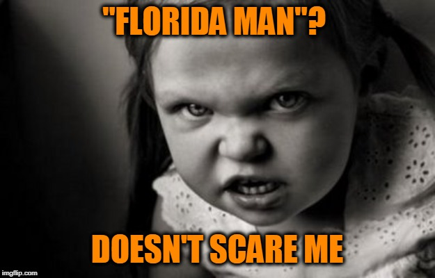 "Unfazed | ""FLORIDA MAN""? DOESN'T SCARE ME 