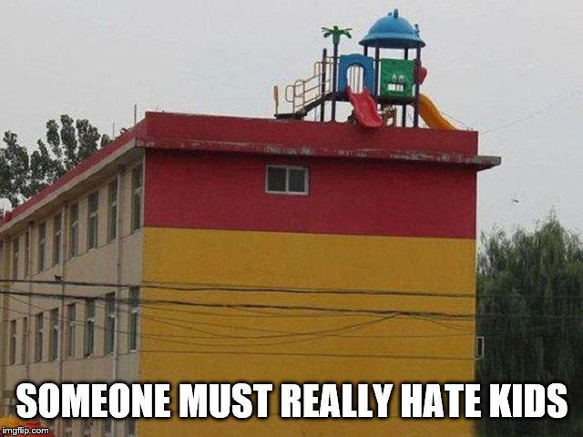 Yay, a slide | SOMEONE MUST REALLY HATE KIDS | image tagged in memes,fail,kids,fall | made w/ Imgflip meme maker