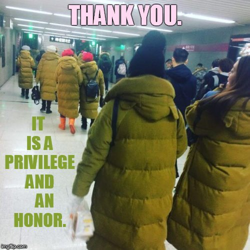 THANK YOU. IT IS A PRIVILEGE AND    AN  HONOR. | made w/ Imgflip meme maker