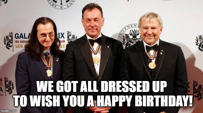 WE GOT ALL DRESSED UP TO WISH YOU A HAPPY BIRTHDAY! | image tagged in rock and roll | made w/ Imgflip meme maker