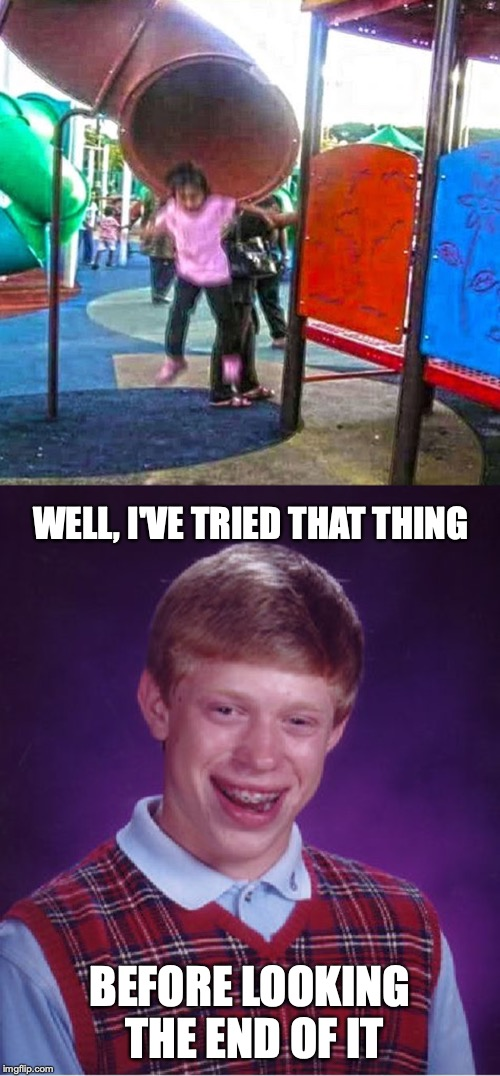 The slide fail | WELL, I'VE TRIED THAT THING BEFORE LOOKING THE END OF IT | image tagged in memes,bad luck brian,slide,design,fail | made w/ Imgflip meme maker