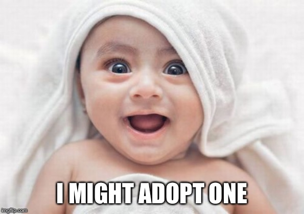 Got Room For One More Meme | I MIGHT ADOPT ONE | image tagged in memes,got room for one more | made w/ Imgflip meme maker