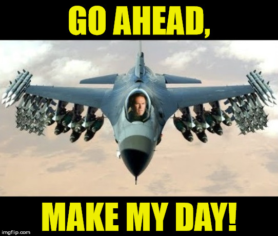 If Dirty Harry were a Fighter Pilot | GO AHEAD, MAKE MY DAY! | image tagged in clint eastwood,memes,fighter jet,pilot,go ahead make my day,brace yourselves x is coming | made w/ Imgflip meme maker